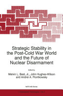 Strategic Stability in the Post Cold War World and the Future of Nuclear Disarmament