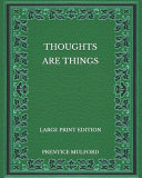 Thoughts are Things   Large Print Edition