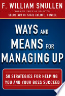 Ways and Means for Managing Up  50 Strategies for Helping You and Your Boss Succeed