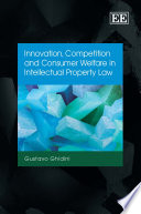 Innovation  Competition and Consumer Welfare in Intellectual Property Law