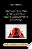 Reconciling and Rehumanizing Indigenous   Settler Relations Book