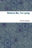 Believe Me  I m Lying