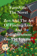 FarmVille: the Novel Or Zen and the Art of Finding Love and Enlightenment on the Internet