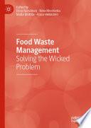 """""""Food Waste Management: Solving the Wicked Problem"""" by Elina Närvänen, Nina Mesiranta, Malla Mattila, Anna Heikkinen"""