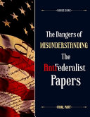 The Dangers of Misunderstanding the Anti Federalist Papers  Final Part