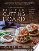 """Back to the Cutting Board: Luscious Plant-Based Recipes to Make You Fall in Love (Again) with the Art of Cooking"" by Christina Pirello"