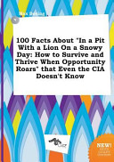 100 Facts about in a Pit with a Lion on a Snowy Day