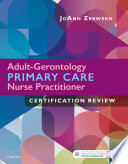 """Adult-Gerontology Primary Care Nurse Practitioner Certification Review E-Book"" by JoAnn Zerwekh"