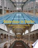 Bäderbau in Berlin  : architektonische Wasserwelten von 1800 bis heute