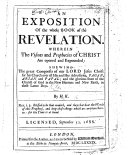 An Exposition of the Whole Book of the Revelation. Wherein the Visions and Prophecies of Christ are Opened and Expounded ... By H. K. [i.e. Hanserd Knollys. With the Text.]