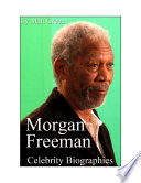 Celebrity Biographies - The Amazing Life Of Morgan Freeman - Famous Actors