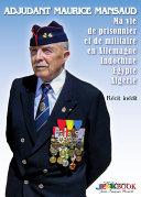 Adjudant Maurice Mansaud, Ma vie de prisonnier et de militaire en Allemagne, Indochine, Égypte, Algérie