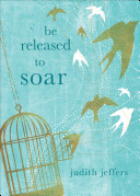 Be Released to Soar