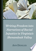 Writing Freedom into Narratives of Racial Injustice in Virginia   s Shenandoah Valley