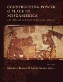 Constructing Power and Place in Mesoamerica