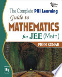 THE COMPLETE PHI LEARNING GUIDE TO MATHEMATICS FOR JEE MAIN