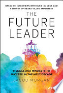 """""""The Future Leader: 9 Skills and Mindsets to Succeed in the Next Decade"""" by Jacob Morgan"""