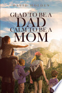 Glad To Be A Dad  Calm To Be A Mom