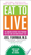 """""""Eat to Live: The Amazing Nutrient-Rich Program for Fast and Sustained Weight Loss"""" by Joel Fuhrman"""