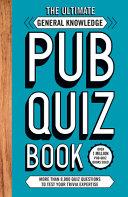 The Ultimate General Knowledge Pub Quiz Book