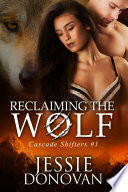 Reclaiming the Wolf  Cascade Shifters  1  Book