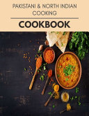 Pakistani and North Indian Cooking Cookbook