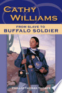 """""""Cathy Williams: From Slave to Buffalo Soldier"""" by Philip Thomas Tucker"""