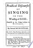 Practical discourses of singing in the worship of God  preach d at the Friday lecture in Eastcheap  by several ministers Book
