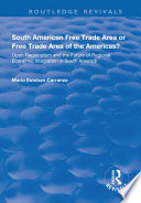 South American Free Trade Area Or Free Trade Area Of The Americas Open Regionalism And The Future Of Regional Economic Integration In South America
