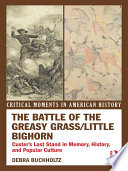 The Battle of the Greasy Grass/Little Bighorn  : Custer's Last Stand in Memory, History, and Popular Culture