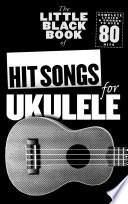 The Little Black Book Of Hit Songs For Ukulele