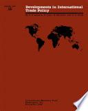 Developments in International Trade Policy