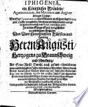 Iphigenia, ein königliches Fräulein ... in einem Singe-Spiel vorgestellet, etc. [By Antony Ulric, Duke of Brunswick.]