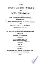 The Posthumous Works of Mrs  Chapone Containing Her Correspondence with Mr  Richardson  a Series of Letters to Mrs  Elizabeth Carter  and Some Fugitive Pieces  Never Before Published