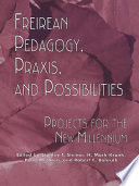 Read Online Freireian Pedagogy, Praxis, and Possibilities For Free