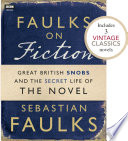 Faulks on Fiction  Includes 3 Vintage Classics   Great British Snobs and the Secret Life of the Novel