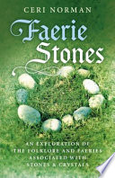 Faerie Stones: an Exploration of the Folklore and Faeries Associated with Stones and Crystals