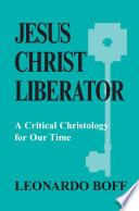 Jesus Christ liberator  a critical Christology for our time