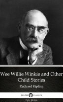 Pdf Wee Willie Winkie and Other Child Stories by Rudyard Kipling - Delphi Classics (Illustrated) Telecharger