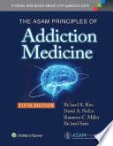 """The ASAM Principles of Addiction Medicine"" by Richard K. Ries, David A. Fiellin, Shannon C. Miller, Richard Saitz"