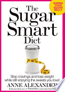 """The Sugar Smart Diet: Stop Cravings and Lose Weight While Still Enjoying the Sweets You Love"" by Anne Alexander, Julia VanTine"