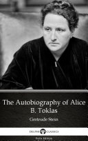 The Autobiography of Alice B  Toklas by Gertrude Stein   Delphi Classics  Illustrated
