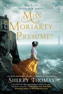 Miss Moriarty  I Presume  Book PDF