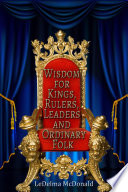 Wisdom for Kings  Rulers  Leaders and Ordinary Folk