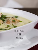 Recipes for Soups  Soup Recipe Book  Soup Maker Recipes  Large 100 Pages  Practical and Extended 8 5 X 11 Inches