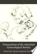 Transactions Of The American Gynecological Society For The Year  Book PDF