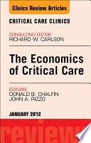 Economics of Critical Care Medicine  An Issue of Critical Care Clinics Book
