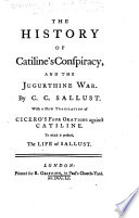 The History Of Catiline S Conspiracy And The Jugurthine War With A New Translation Of Cicero S Four Orations Against Catiline To Which Is Prefixed The Life Of Sallust By William Rose