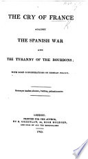 The Cry of France Against the Spanish War and the Tyranny of the Bourbons, with Some Considerations on Russian Policy