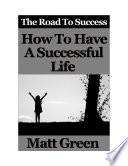 How To Have A Successful Life   The Road To Success